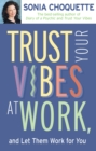 Trust Your Vibes At Work, And Let Them Work For You! - eBook