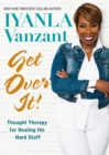 Get Over It! : Thought Therapy for Healing the Hard Stuff - Book