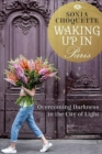 Waking Up in Paris : Overcoming Darkness in the City of Light - Book