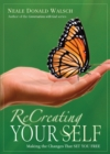 ReCreating Your Self : Making the Changes That Set You Free - eBook