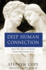 Deep Human Connection : Why We Need It More than Anything Else - Book