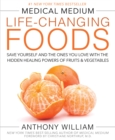 Medical Medium Life-Changing Foods : Save Yourself and the Ones You Love with the Hidden Healing Powers of Fruits & Vegetables - eBook