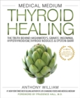 Medical Medium Thyroid Healing : The Truth behind Hashimoto's, Graves', Insomnia, Hypothyroidism, Thyroid Nodules & Epstein-Barr - eBook