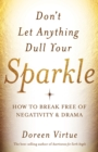 Don't Let Anything Dull Your Sparkle : How to Break free of Negativity and Drama - eBook