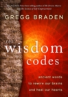 The Wisdom Codes : Ancient Words to Rewire Our Brains and Heal Our Hearts - eBook