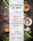 Alchemy of Herbs : Transform Everyday Ingredients into Foods and Remedies That Heal - Book