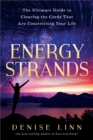 Energy Strands : The Ultimate Guide to Clearing the Cords That Are Constricting Your Life - eBook