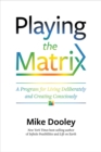 Playing the Matrix : A Program for Living Deliberately and Creating Consciously - Book