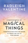 Compendium of Magical Things : Communicating with the Divine to Create the Life of Your Dreams - eBook