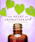 The Heart of Aromatherapy : An Easy-to-Use Guide for Essential Oils - Book