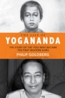 The Life of Yogananda : The Story of the Yogi Who Became the First Modern Guru - eBook