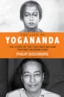 The Life of Yogananda : The Story of the Yogi Who Became the First Modern Guru - Book