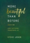 More Beautiful Than Before : How Suffering Transforms Us - Book