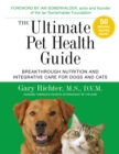 The Ultimate Pet Health Guide : Breakthrough Nutrition and Integrative Care for Dogs and Cats - Book