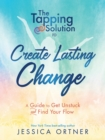 The Tapping Solution to Create Lasting Change : A Guide to Get Unstuck and Find Your Flow - Book
