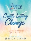 The Tapping Solution to Create Lasting Change : A Guide to Get Unstuck and Find Your Flow - eBook