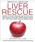Medical Medium Liver Rescue : Answers to Eczema, Psoriasis, Diabetes, Strep, Acne, Gout, Bloating, Gallstones, Adrenal Stress, Fatigue, Fatty Liver, Weight Issues, SIBO & Autoimmune Disease - eBook