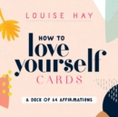 How to Love Yourself Cards : A Deck of 64 Affirmations - Book