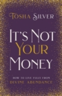 It's Not Your Money : How to Live Fully from Divine Abundance - Book
