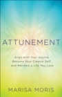 Attunement : Align with Your Source, Become Your Creator Self, and Manifest a Life You Love - eBook