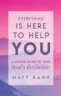 Everything Is Here to Help You : A Loving Guide to Your Soul's Evolution - Book