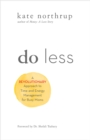 Do Less : A Revolutionary Approach to Time and Energy Management for Busy Moms - eBook