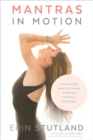 Mantras in Motion : Manifesting What You Want through Mindful Movement - eBook