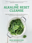 The Alkaline Reset Cleanse : The 7-Day Reboot for Unlimited Energy, Rapid Weight Loss, and the Prevention of Degenerative Disease - Book