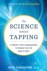 The Science behind Tapping : A Proven Stress Management Technique for the Mind and Body - eBook