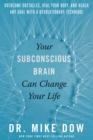 Your Subconscious Brain Can Change Your Life : Overcome Obstacles, Heal Your Body, and Reach Any Goal with a Revolutionary Technique - Book