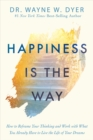 Happiness Is the Way : How to Reframe Your Thinking and Work with What You Already Have to Live the Life of Your Dreams - Book