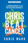 Chris Beat Cancer : A Comprehensive Plan for Healing Naturally - eBook