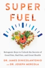 Superfuel : Ketogenic Keys to Unlock the Secrets of Good Fats, Bad Fats, and Great Health - eBook