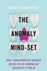 The Anomaly Mind-Set : How I Transformed My Business and My Life by Standing Out Instead of Fitting In - Book