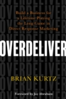 Overdeliver : Build a Business for a Lifetime Playing the Long Game in Direct Response Marketing - Book