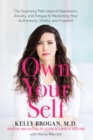 Own Your Self : The Surprising Path beyond Depression, Anxiety, and Fatigue to Reclaiming Your Authenticity, Vitality, and Freedom - Book