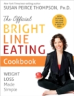 The Official Bright Line Eating Cookbook : Weight Loss Made Simple - Book