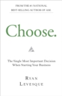 Choose : The Single Most Important Decision Before Starting Your Business - Book