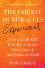 The Course in Miracles Experiment : A Starter Kit for Rewiring Your Mind (and Therefore the World) - eBook