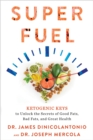 Superfuel : Ketogenic Keys to Unlock the Secrets of Good Fats, Bad Fats, and Great Health - Book