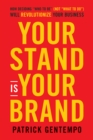 "Your Stand Is Your Brand : How Deciding ""Who to Be"" (NOT ""What to Do"") Will Revolutionize Your Business - Book"