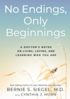No Endings, Only Beginnings : A Doctor's Notes on Living, Loving, and Learning Who You Are - Book