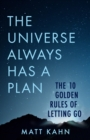 The Universe Always Has a Plan : The 10 Golden Rules of Letting Go - Book