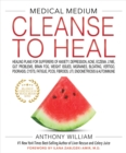 Medical Medium Cleanse to Heal : Healing Plans for Sufferers of Anxiety, Depression, Acne, Eczema, Lyme, Gut Problems, Brain Fog, Weight Issues, Migraines, Bloating, Vertigo, Psoriasis, Cys - eBook