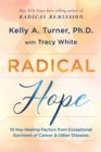 Radical Hope : 10 Key Healing Factors from Exceptional Survivors of Cancer & Other Diseases - eBook