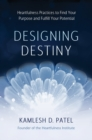 Designing Destiny : Heartfulness Practices to Find Your Purpose and Fulfill Your Potential - eBook