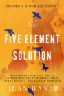 The Five-Element Solution : Discover the Spiritual Side of Chinese Medicine to Release Stress, Clear Anxiety, and Reclaim Your Life - eBook