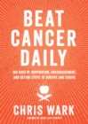 Beat Cancer Daily : 365 Days of Inspiration, Encouragement, and Action Steps to Survive and Thrive - Book
