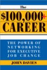 The $100,000+ Career : The New Approach to Networking for Executive Job Change - eBook