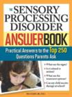 The Sensory Processing Disorder Answer Book : Practical Answers to the Top 250 Questions Parents Ask - eBook